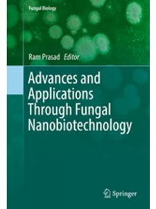 Fungal Biology : Advances and Applications Through Fungal Nanobiotechnology